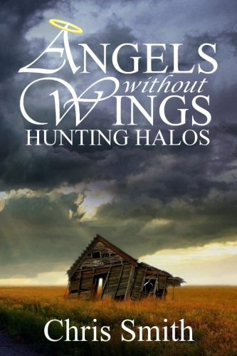 Halo Wings Angel (Hunting Halos (Angels without Wings) (Volume 4) by Chris Smith)
