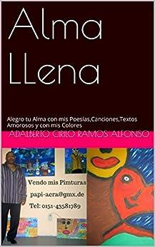 Alma LLena: Alegro tu Alma con mis Poesías,Canciones,Textos Amorosos y con mis Colores (Spanish Edition) by [ramos Alfonso, Adalberto Cirilo]