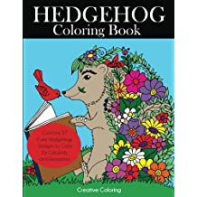 Hedgehog Coloring Book: Cute Hedgehogs Designs to Color for Creativity and Relaxation. Hedgehogs Coloring Book for Adults, Teens, and Kids Who Love Hedgehogs (Animal Coloring Books for Adults)