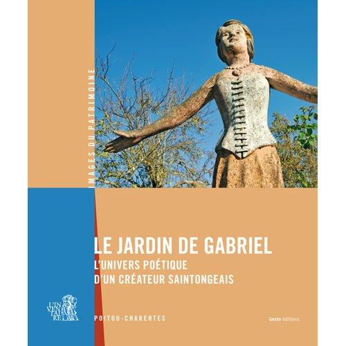 Le jardin de Gabriel, l'univers poétique d'un créateur Saintongeais par Service de l'inventaire général du patrimoine culturel