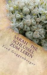 Sarah - Die Schlüssel zum Leben: Vergiss nie, wie wundervoll Du bist!