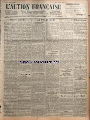 ACTION FRANCAISE (L') [No 133] du 13/05/1927 - FAUSSES NOUVELLES PAR LEON DAUDET - ECHOS - LA POLITIQUE - UNE ABSURDE MACHINE - LE REGNE DU SORT - ASSIDUITE - ABSENTEISME - LE NATIONALISME FRANCAIS PAR CHARLES MAURRAS - A LA COUR DE CASSATION - L'ACTION FRANCAISE - DENIER DE JEANNE D'ARC - PAR LA TERREUR PAR MAURICE PUJO - CONSEIL DES MINISTRES - DES NOMINATIONS - LES MISSION PROVISOIRE DE M. VIOLLETTE EST RENOUVELEE - DIALOGUE SOCRATIQUE PAR J. B. - BANQUET MEDICAL D'A. F. - ASSOCIATION DES JE