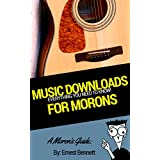 A Moron's Guide to Music Downloads: iTunes, TuneUp, the Tips and More! (English Edition)