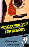 A Moron's Guide to Music Downloads: iTunes, TuneUp, the Tips and More!
