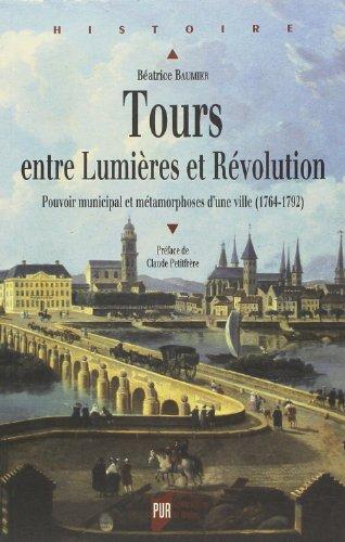 Tours entre Lumières et Révolution : Pouvoir municipal et métamorphoses d'une ville (1764-1792) par Béatrice Baumier