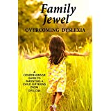 Family Jewel: Overcoming Dyslexia: A Comprehensive guide to parenting children with dyslexia of all ages (Your Family Jewel Book 1) (English Edition)