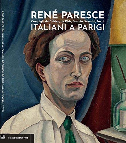 René Paresce. Campigli, de Chirico, de Pisis, Savinio, Severini, Tozzi. Italiani a Parigi. Catalogo della mostra