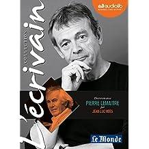 L'Ecrivain - Pierre Lemaitre - Entretien inédit par Jean-Luc Hees: Livre audio 1 CD Audio
