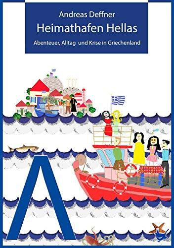 Heimathafen Hellas: Abenteuer, Alltag und Krise in Griechenland (Abenteuer Griechenland / Abenteuer, Alltag und Krise in Griechenland)