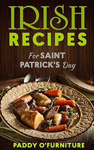 IRISH RECIPES FOR ST. PATRICK'S DAY: The Best of Irish Cooking, Drinks and Jokes For St. Patrick's Day (IRISH RECIPES SAINT PATRICK IRISH ST.PATRICK BOOKS SERIES Book 1) (English Edition)