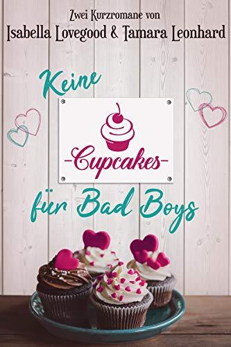 Keine Cupcakes für Bad Boys: Zwei Kurzromane