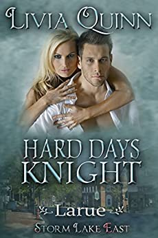 Hard Days Knight: Storm Lake East (Under-Cover Knights Book 1) by [Quinn, Livia]