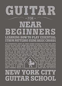 Guitar for Near Beginners: Learning How to Play Essential Strum Patterns Using Basic Chords (New York City Guitar School Book 2) (English Edition) par [Emery, Daniel]