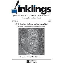 inklings  Jahrbuch fuer Literatur und Aesthetik: C. S. Lewis  50 Jahre nach seinem Tod- Werk und Wirkung zwischen Huldigung und Kritik