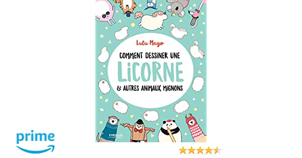 Amazon Fr Comment Dessiner Une Licorne Et Autres Animaux