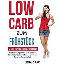 Low Carb zum Frühstück: Das Frühstück ist gerettet! Die Sammlung an Low Carb Rezepten für einen energiebeladenen Start in den Tag ohne Kohlenhydrate (Zur Traumfigur mit Low Carb 2)