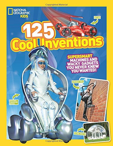 125 Cool Inventions: Supersmart Machines and Wacky Gadgets You Never Knew You Wanted! (125)