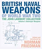 British Naval Weapons of World War Two: The John Lambert Collection, Volume I: Destroyer Weapons (John Lambert Collection Vol 1)