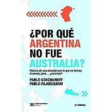 ¿Por qué Argentina no fue Australia? Historia de una obsesión por lo que no fuimos, ni somos, pero… ¿seremos?