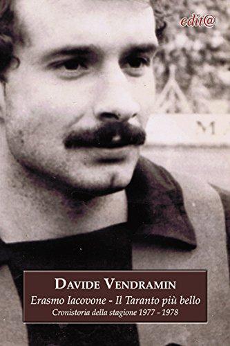 Erasmo Iacovone. Il Taranto più bello. Cronistoria della stagione 1977-1978 (Storia locale) por Davide Vendramin