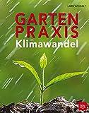 Gartenpraxis im Klimawandel - Lars Weigelt