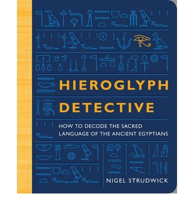 [(Hieroglyph Detective: How to Decode the Sacred Language of the Ancient Egyptians)] [Author: Professor Nigel Strudwick] published on (March, 2010)