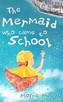 The Mermaid Who Came to School - A funny thing happened on World Book Day (English Edition) par [Munro, Moira]