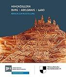 Hohenzollern - Burg, Adelshaus, Land: Katalog zur Ausstellung (Sonderveröffentlichungen des Landesarchivs Baden-Württemberg) - Kohlhammer Verlag