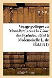 Voyage Poétique Au Mont-Perdu Ou À La Cime Des Pyrénées Par M. G. B, Dédié À Mademoiselle L. de (Litterature)