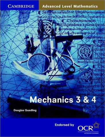 Mechanics 3 and 4 for OCR (Cambridge Advanced Level Mathematics): Written by Douglas Quadling, 2001 Edition, Publisher: Cambridge University Press [Paperback]