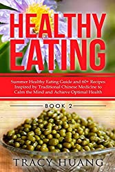 Healthy Eating: Summer Healthy Eating Guide and 60+ Recipes Inspired by Traditional Chinese Medicine to Calm the Mind and Achieve Optimal Health (Volume 2) by Tracy Huang (2015-02-01)