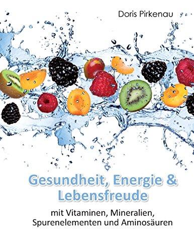 Gesundheit, Energie & Lebensfreude: mit Vitaminen, Mineralstoffen, Spurenelementen und Aminosäuren