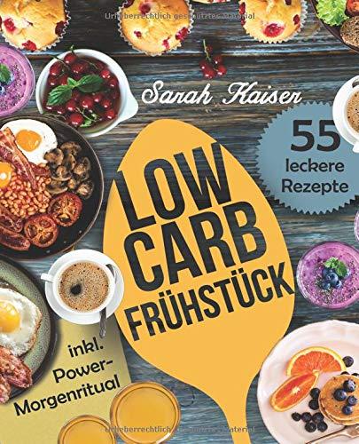 Image of Low Carb Frühstück: Das Kochbuch mit 55 einfachen und leckeren Rezepten (fast) ohne Kohlenhydrate - Schnell und gesund abnehmen ohne zu hungern (inkl. Power-Morgenritual)