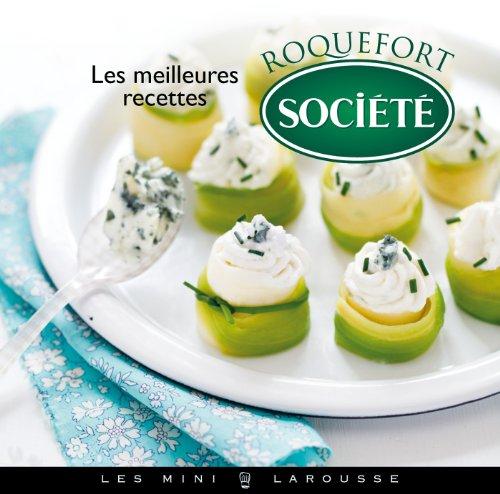 Les meilleures recettes au Roquefort Société par Sarah Schmidt