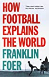 How Football Explains The World: An Unlikely Theory of Globalization