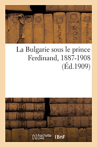 La Bulgarie sous le prince Ferdinand, 1887-1908 par Sans Auteur