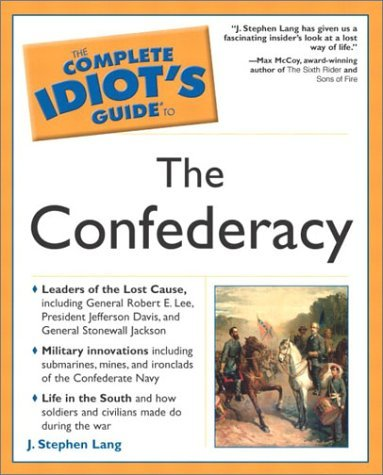 The Complete Idiot's Guide to the Confederacy by J. Stephen Lang (2002-10-03)