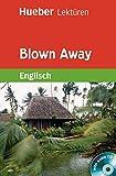 Blown Away. Lektüre und Audio-CD. Stufe 5. 8. Klasse (Lernmaterialien) (Hueber Lektüren)
