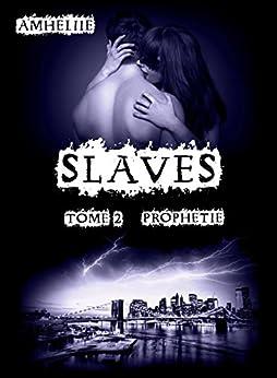 Slaves, Tome 2 : Prophétie par [Amheliie]