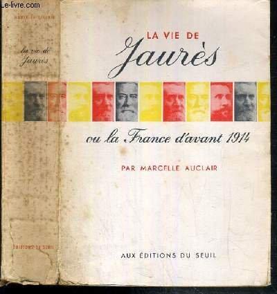 La vie de jaurès ou la France d'avant 1914 par Auclair Marcelle