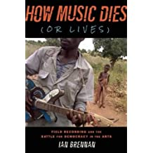 How Music Dies or Lives: Field Recording and the Battle for Democracy in the Arts