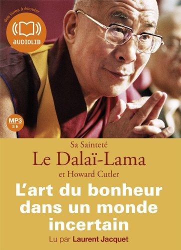 L'Art du bonheur dans un monde incertain: Livre audio - 1 CD MP3 - 421 Mo - Texte adapt (z)