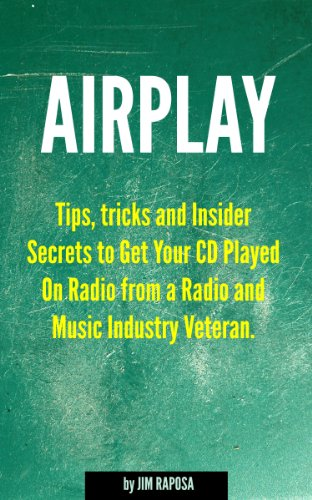 airplay-tips-tricks-and-insider-secrets-to-get-your-cd-played-on-radio-from-a-radio-and-music-indust