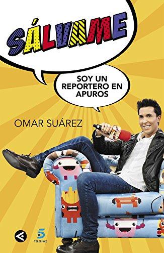Sálvame, soy un reportero en apuros: Las peripecias del reportero de los famosos (Tendencias) por Omar Suárez