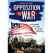 Opposition to War: An Encyclopedia of U.S. Peace and Antiwar Movements [2 volumes]