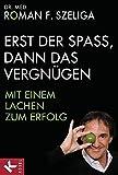 Expert Marketplace -  Dr.   Roman F.   Szeliga  - Erst der Spaß, dann das Vergnügen: Mit einem Lachen zum Erfolg