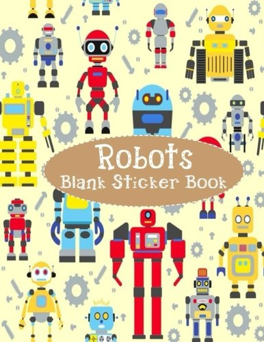 Robots Blank Sticker Book: Blank Sticker Book with Robots Theme For Children 8.5 x 11, 100 Pages: Volume 9 por Alia Leone