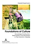 Foundations of Culture: Knowledge-Construction, Belief Systems and Worldview in Their Dynamic Interplay