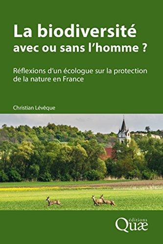 La biodiversit : avec ou sans l'homme ?: Rflexions d'un cologue sur la protection de la nature en France
