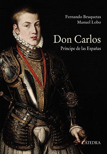 Don Carlos. Príncipe de las Españas (Historia. Serie Mayor) por Fernando Bruquetas